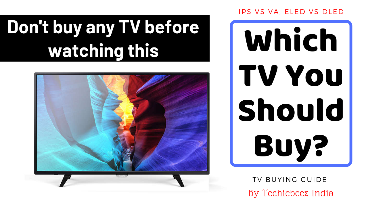 TV Purchasing Guide | Which TV You Should Buy IPS Vs VA