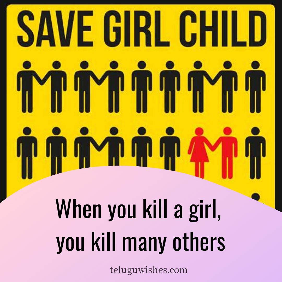 when you kill a girl you kill many others Save Girl child slogans