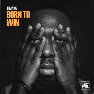 """Timaya – """"Born To Win"""