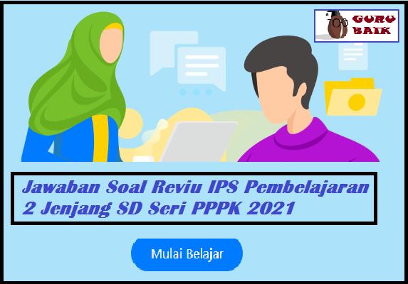 gambar jawaban reviu IPS pembelajaran 2 seri PPPK 2021