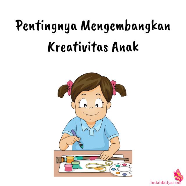 Pentingnya Mengembangkan Kreativitas Anak