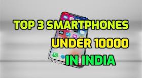 Top 3 Smartphones Under 10000 in India