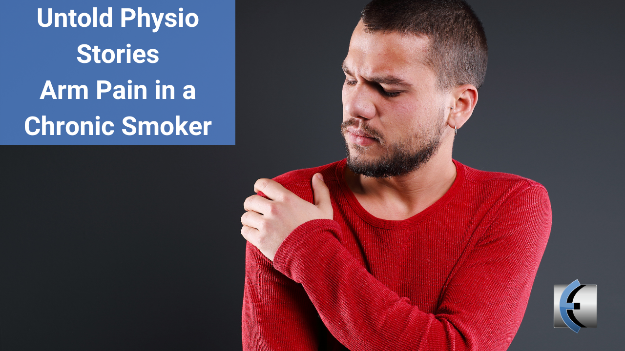 Untold Physio Stories - Arm Pain in a Chronic Smoker - themanualtherapist.com