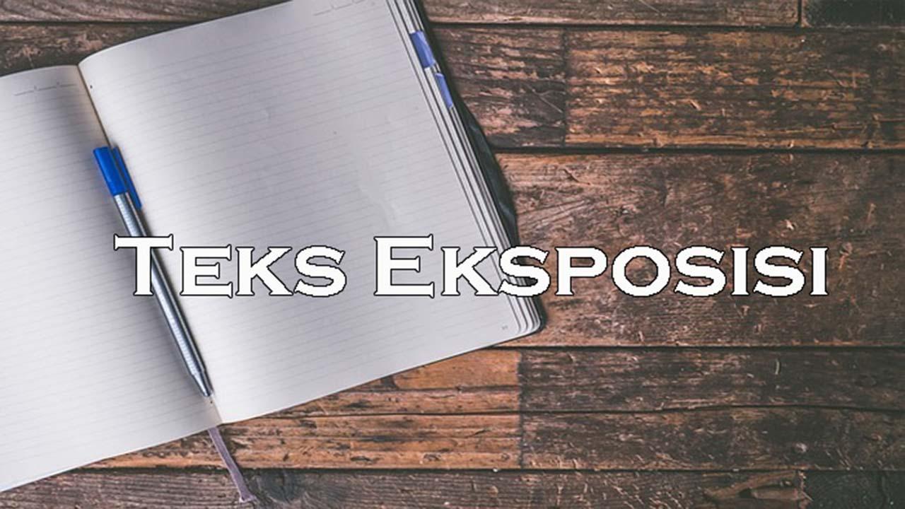 Teks Eksposisi - Pengertian, Tujuan, Struktur, Ciri, Contoh