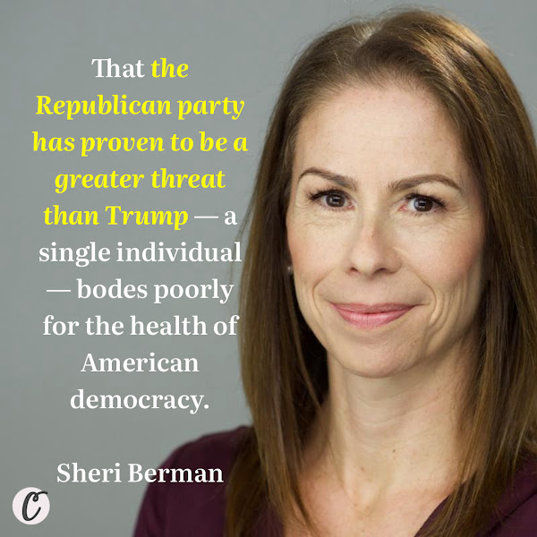 That the Republican party has proven to be a greater threat than Trump — a single individual — bodes poorly for the health of American democracy. — Sheri Berman, a professor of political science at Barnard College and author of 'Democracy and Dictatorship in Europe: From the Ancien Régime to the Present Day'