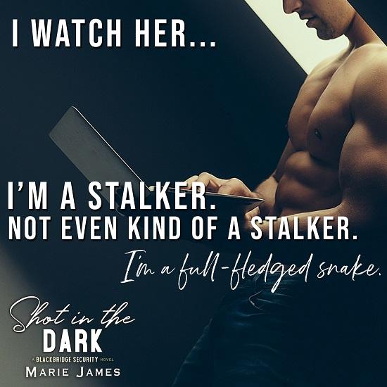 I watch her… I'm a stalker. Not even kind of a stalker. I'm a full-fledged snake.