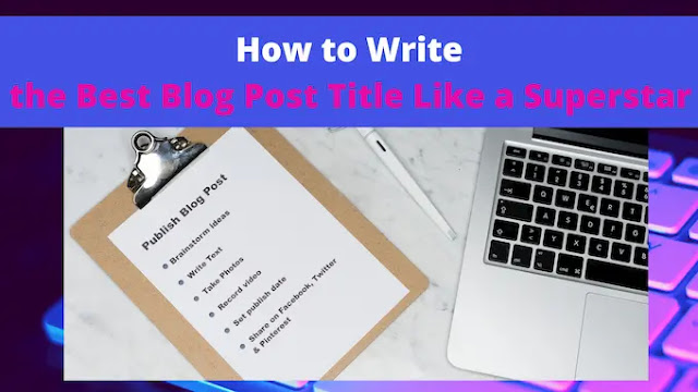 Write the Best Blog Post Title like a Superstar Blogger