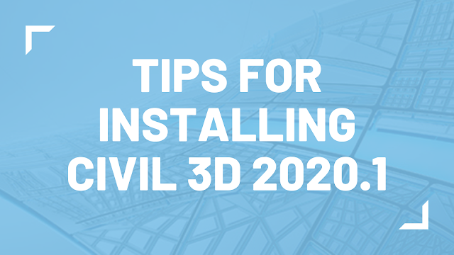 Tips for Installing AutoCAD Civil 3D 2020.1 from Autodesk