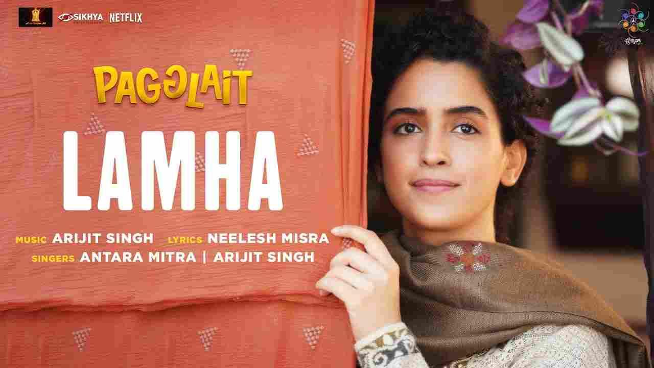 Lamha lyrics Pagglait Arijit Singh x Antara Mitra Drama Film Song