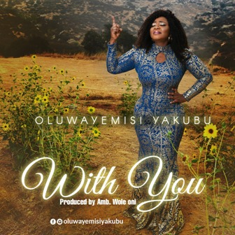 US Based Singer - Oluwayemisi Yakubu Premieres ~ ''With You'' (Prod. by Amb. Wole Oni) || @iamwoleoni