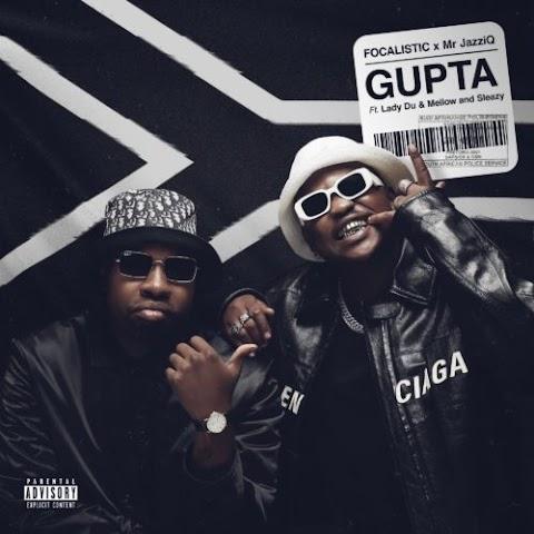 Focalistic & Mr JazziQ – Gupta feat. Lady Du, Mellow & Sleazy