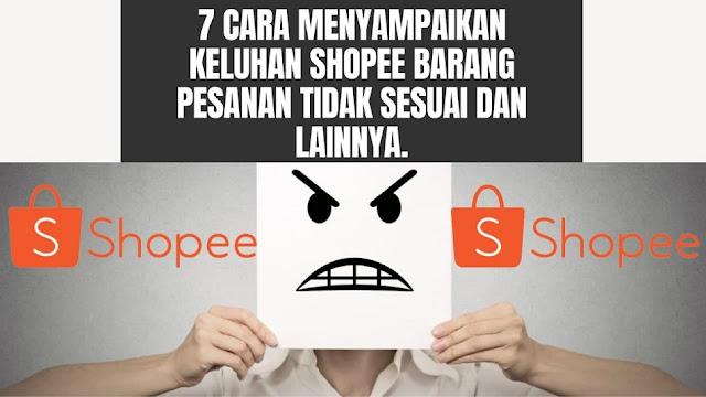 7 Cara Menyampaikan Keluhan Shopee Barang Pesanan Tidak Sesuai dan Lainnya.