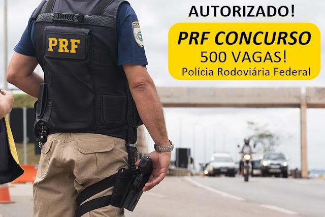 Autorizado concurso PRF par 500 vagas de Policial rodoviário federal. Salário R$ 9.473,57.