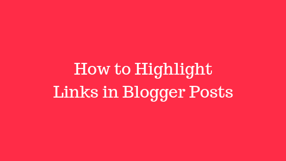 How to Highlight Links in Blogger Posts