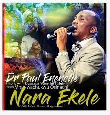 Dr Pastor Paul Enenche - Nara Ekele Song Mp3 Audio [Download and Lyrics] Ft. Osinachi Nwachukwu and Dunamis Voice Intl