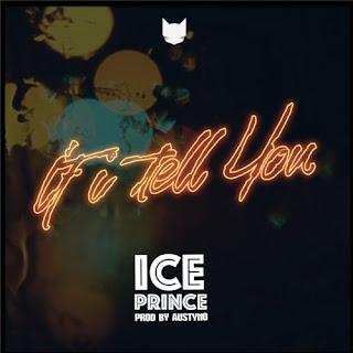 Ice Prince x DJ Spinall –  If I Tell You (Prod. Austynobeatz)