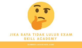 Jika Tidak Lulus Exam Skill Academy Apa Yang Akan Terjadi?