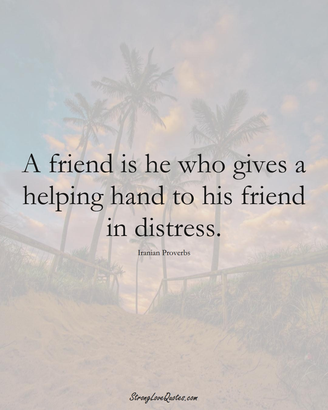 A friend is he who gives a helping hand to his friend in distress. (Iranian Sayings);  #MiddleEasternSayings
