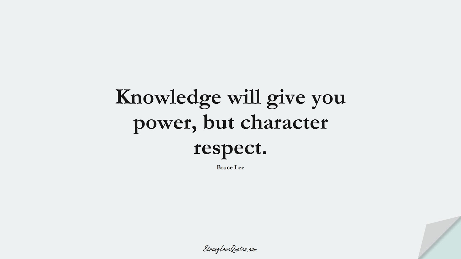 Knowledge will give you power, but character respect. (Bruce Lee);  #KnowledgeQuotes