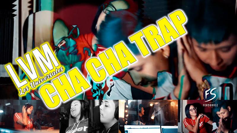 LVM Los Universales - ¨CHA CHA TRAP¨ - Videoclip - Director: FerSuarez. Portal Del Vídeo Clip Cubano
