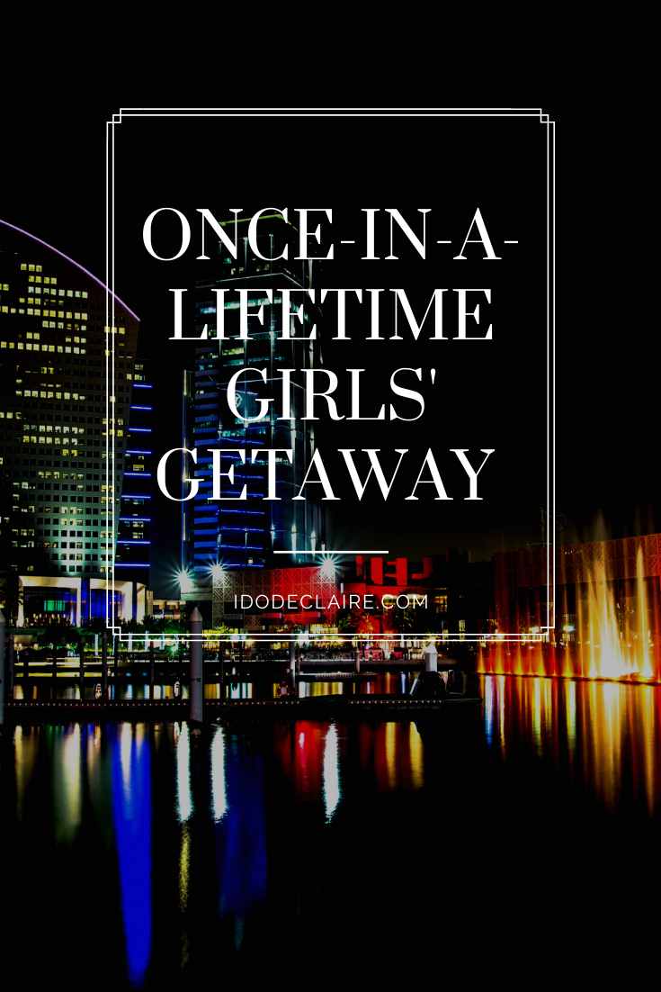 The Once-In-A-Lifetime Girls' Getaway