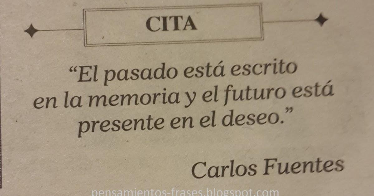 Frases Célebres Pasado Presente Y Futuro Carlos Fuentes