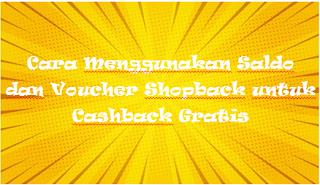 Cara Menggunakan Saldo dan Voucher Shopback untuk Cashback Gratis