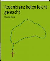 Rosenkranz beten leicht gemacht - Sharela Koch