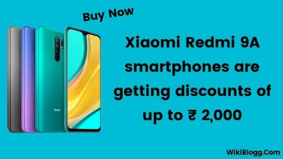 Xiaomi Redmi 9A smartphones are getting discounts of up to ₹ 2,000