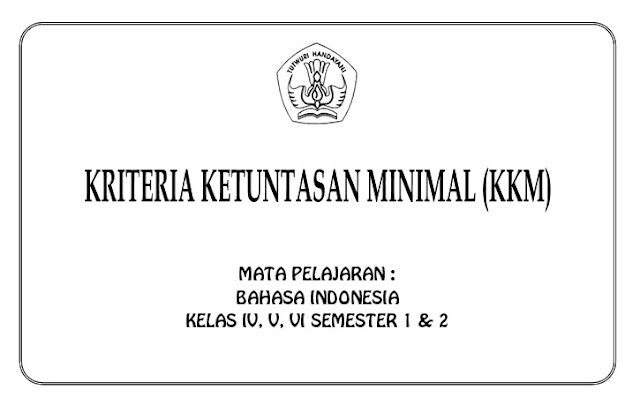KKM Bahasa Indonesia Kelas 4, 5, 6 SD/MI Semester 1 dan 2 KTSP