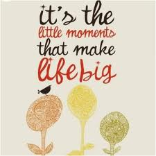 It's the little moments that make life big