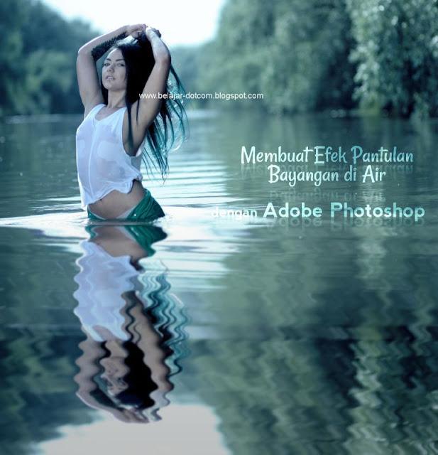 Membuat Efek Pantulan Bayangan di Air dengan Photoshop ...