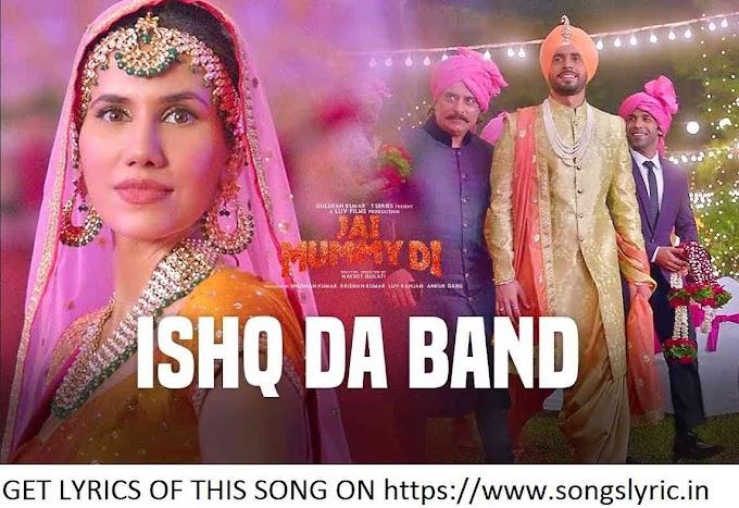 Ishq Da Band lyrics | Jai Mummy Di | Sunny Singh, Sonnalli Seygall | Gaurav Chatterji