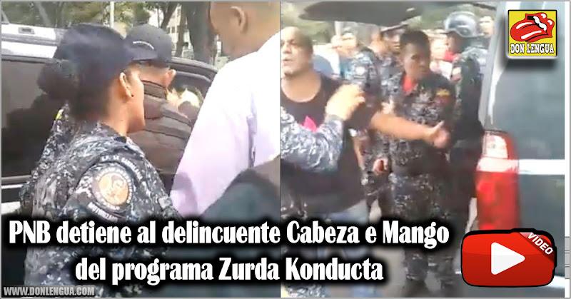 PNB detiene al delincuente Cabeza e Mango del programa Zurda Konducta