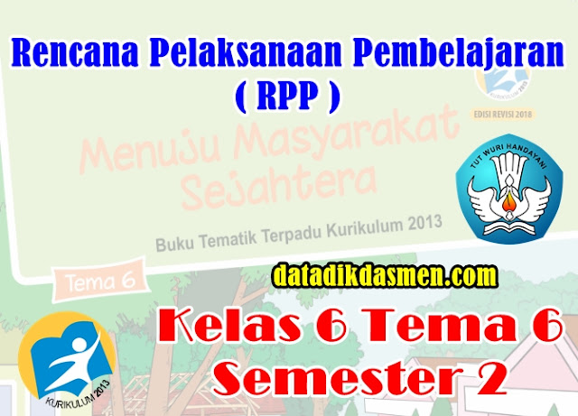 RPP KELAS 6 TEMA 6 SD/MI KURIKULUM 2013 REVISI 2018