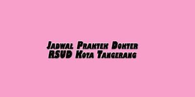 Jadwal Praktek Dokter RSUD Kota Tangerang