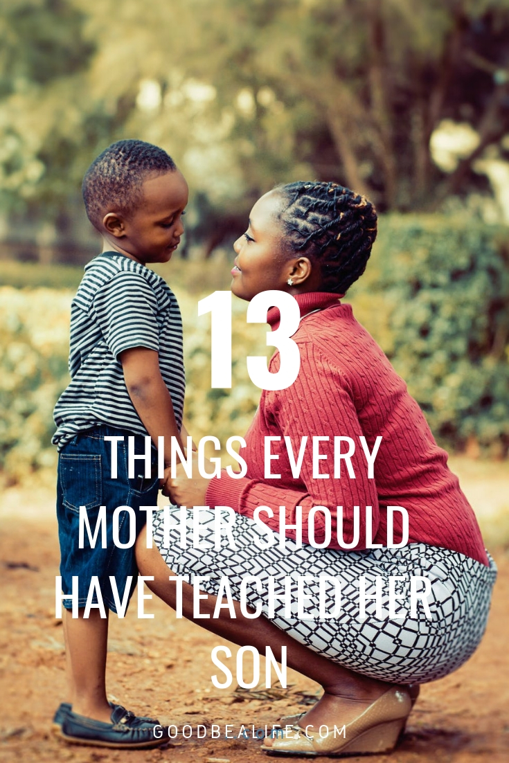 The 13 Things Every Mother Should Have Teached Her Son