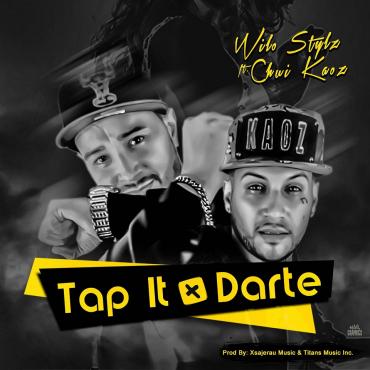 Wilo Stylz Ft. Chui Kaoz – Darte (Tap It) (Prod. Xsajerau Music y DJ Miguelito)