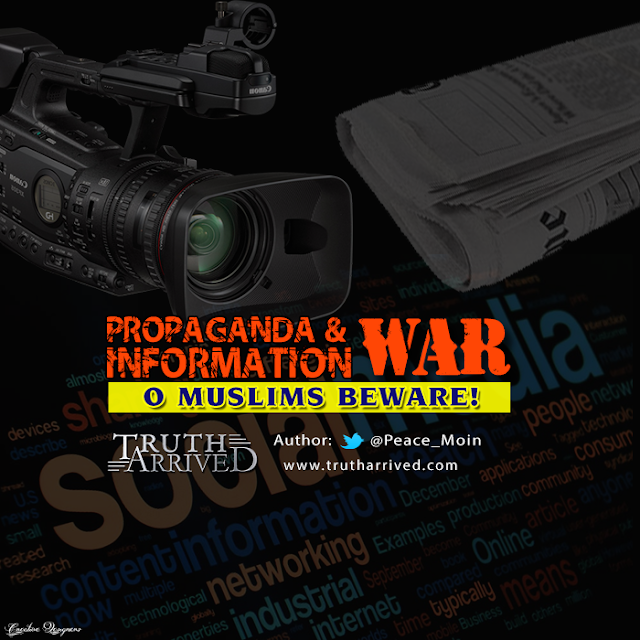 Truth Arrived: Propaganda & Information War – O Muslims beware ~ Moinuddin Ibn Nasrullah