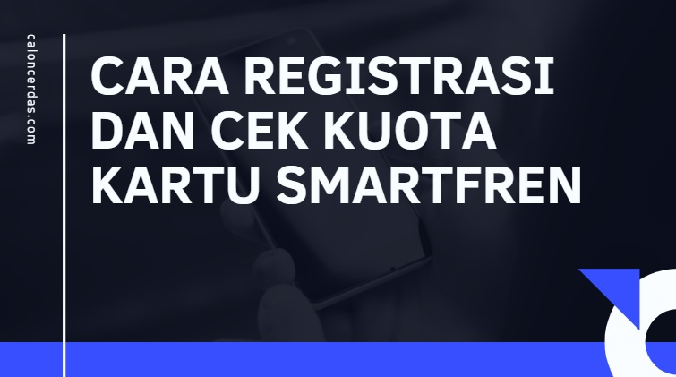 Cara Registrasi dan Cek Kuota Kartu Smartfren