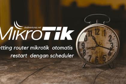 Cara Setting Router Mikrotik Restart Otomatis Dengan Scheduler