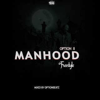 Option II - Manhood Freestyle (Mixed By OptionBeatz)