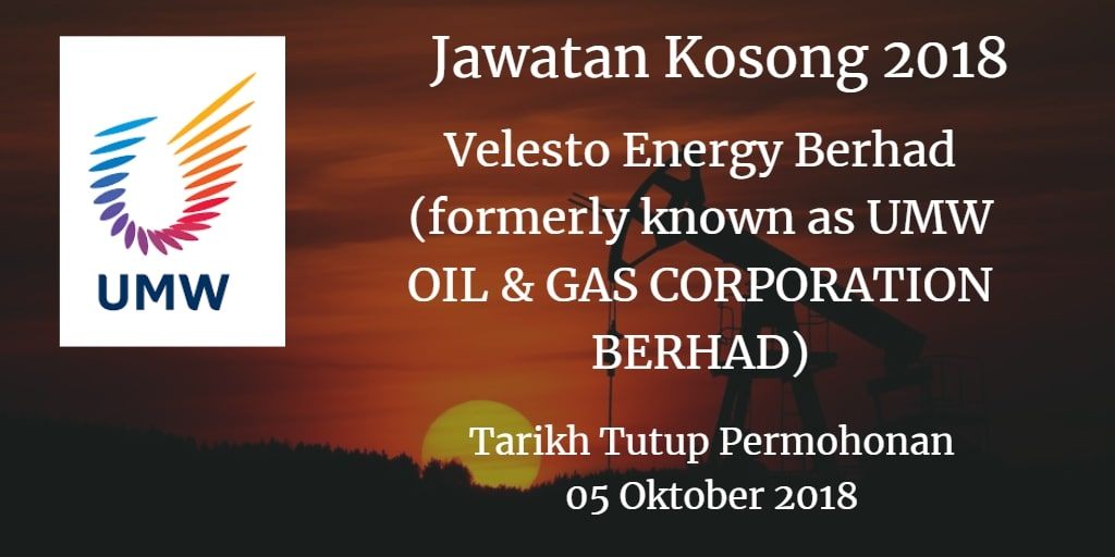Jawatan Kosong Velesto Energy Berhad (formerly known as UMW OIL & GAS CORPORATION BERHAD) 05 Oktober 2018