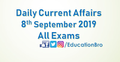 Daily Current Affairs 8th September 2019 For All Government Examinations