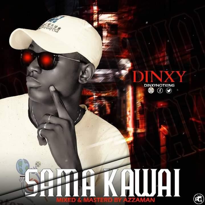 [Music] Dinxy Hotking - Sama Kawai (prod. Azaman) #Arewapublisize