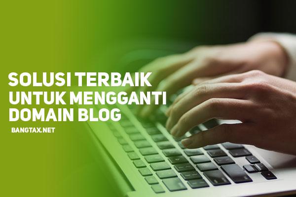 4 Solusi Terbaik Untuk Mengganti Domain Blog