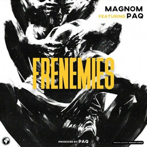 [Music Download] Magnom ft. Paq – Frenemies (Prod. by Paq)