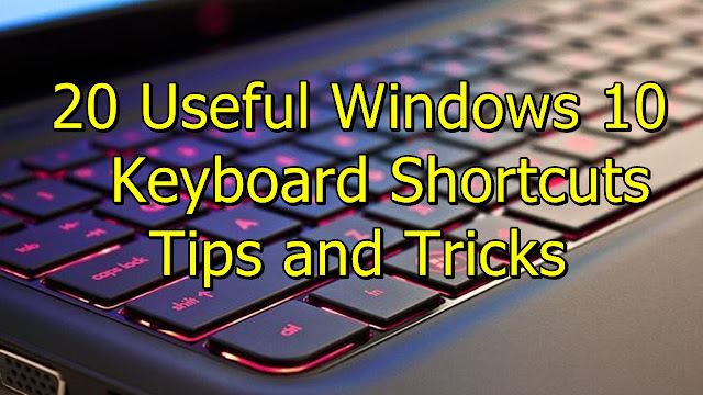 20 Useful Windows 10 Keyboard Shortcuts Tips and Tricks