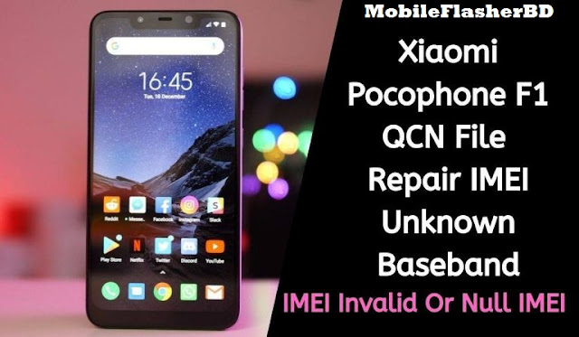 Download Xiaomi Pocophone F1 QCN File Repair IMEI Or Baseband Without Password BY Jonaki TelecoM