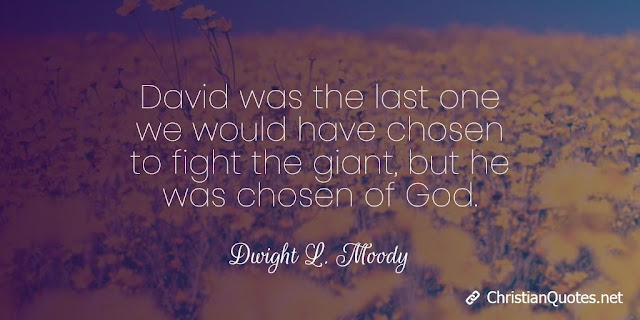 David was the last one we would have chosen to fight the giant, but he was chosen of God.